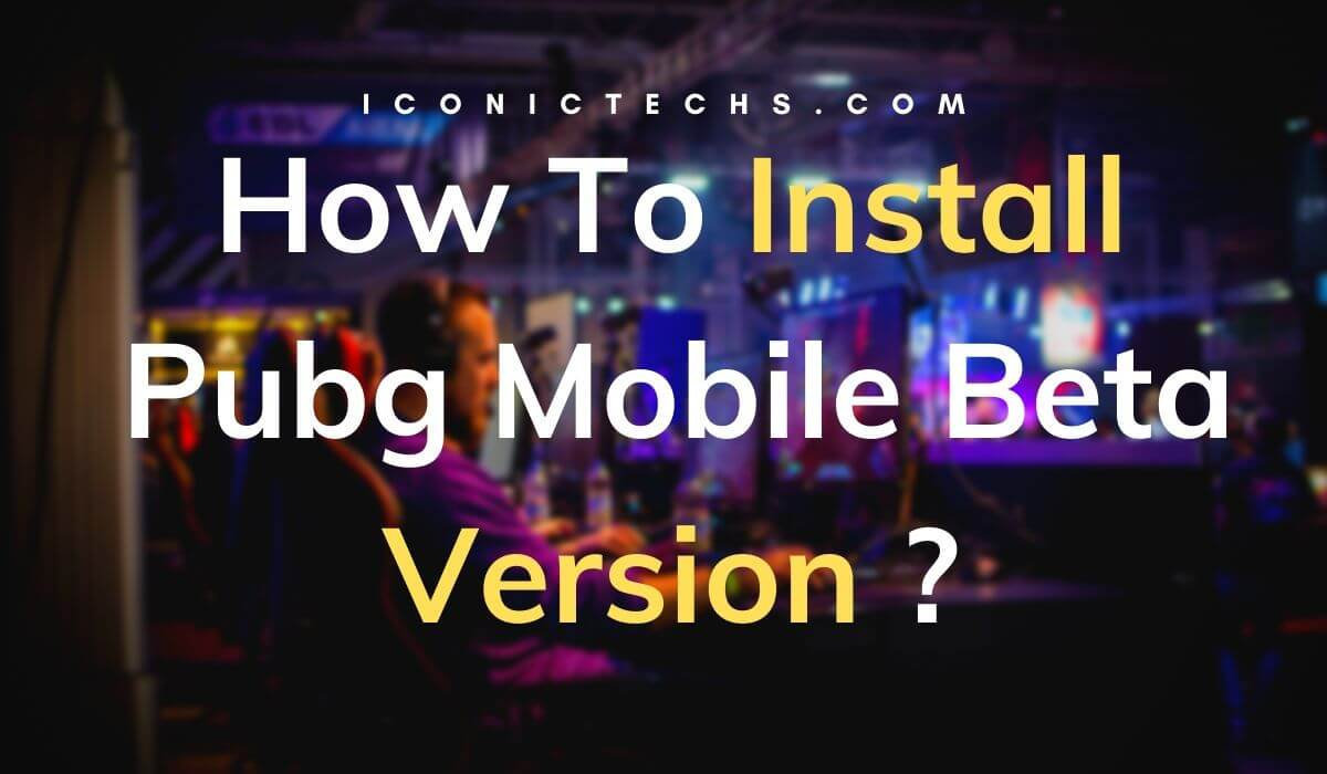 [Updated] How To Download Pubg Mobile Beta Tester Version