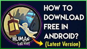 How To Download Human Fall Flat Free On Android?