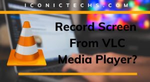How To Record PC Screen From VLC Media Player?