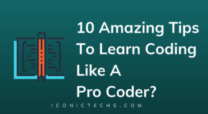 10 Amazing Tips To Learn Coding Like A Pro Coder?