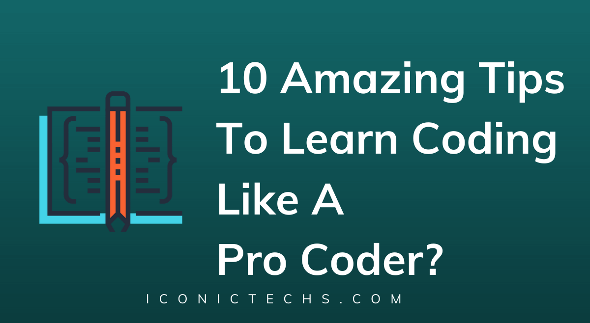 Amazing Tips To Learn Coding Like A Pro Coder